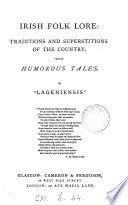 Irish Folk Lore Traditions And Superstitions Of The Country With Humorous Tales By Lageniensis