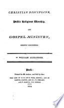 Christian Discipline, public religious worship, and Gospel ministry, briefly considered. Ms. notes [by the author].