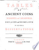 Tables of Ancient Coins  Weights and Measures  Explain d and Exemplify d in Several Dissertations