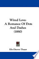 Wired Love: A Romance of Dots and Dashes (1880)