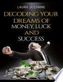 Decoding Your Dreams of Money  Luck and Success Book