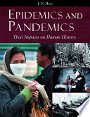 """""""Epidemics and Pandemics: Their Impacts on Human History"""" by J. N. Hays"""