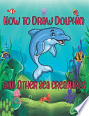 How to Draw Dolphin and Other Sea Creatures