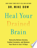 """Heal Your Drained Brain: Naturally Relieve Anxiety, Combat Insomnia, and Balance Your Brain in Just 14 Days"" by Dr. Mike Dow"