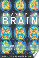 """Brave New Brain: Conquering Mental Illness in the Era of the Genome"" by Nancy C. Andreasen"