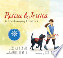 """Rescue and Jessica: A Life-Changing Friendship"" by Jessica Kensky, Patrick Downes, Scott Magoon"