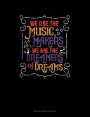 We Are the Music Makers We Are the Dreamers of Dreams  Unruled Composition Book