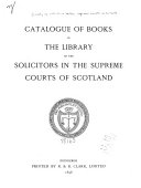 A Catalogue of Books in the Library of the Solicitors in the Supreme Courts of Scotland