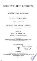 Schrevelius Lexicon  in Greek and English     to which is added  a copious English and Greek lexicon  Edited by     J  R  Major     Eighth edition