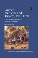 Women  Medicine and Theatre 1500   1750