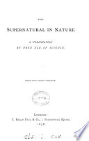The supernatural in nature  a verification by free use of science  by J W  Reynolds