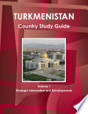 Turkmenistan Country Study Guide Volume 1 Strategic Information and Developments