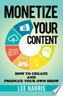 MONETIZE YOUR CONTENT: HOW TO PRODUCE YOUR OWN SHOW