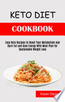 Keto Diet Cookbook  Easy Keto Recipes to Reset Your Metabolism and Burn Fat and Gain Energy With Meal Plan for Sustainable Weight Loss