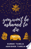 You Won't Be Ashamed to Die: You Only Got One Life, Don't Waste It