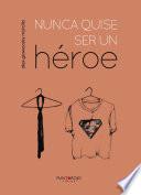 Nunca quise ser un héroe