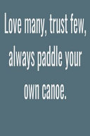Love Many Trust Few Always Paddle Your Own Canoe Book PDF
