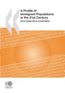 A Profile of Immigrant Populations in the 21st Century Data from OECD Countries