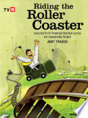 Riding The Roller Coaster  Lessons from financial market cycles we repeatedly forget