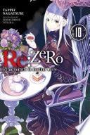 Re:ZERO -Starting Life in Another World-, Vol. 10 (light novel)