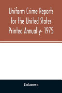 Uniform Crime Reports for the United States Printed Annually  1975