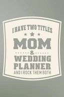 I Have Two Titles Mom & Wedding Planner And I Rock Them Both