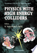 Physics With High Energy Colliders - Proceedings Of 22nd Ins International Symposium