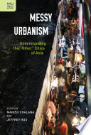 """Messy Urbanism  : Understanding the """"Other"""" Cities of Asia"""
