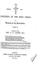 Footsteps Of The Holy Child Or Lessons On The Incarnation Edited By T T Carter
