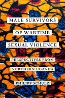 Male Survivors of Wartime Sexual Violence