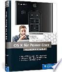OS X für Power User  : Das Handbuch für fortgeschrittene Mac-Anwender. Aktuell zu »El Capitan«