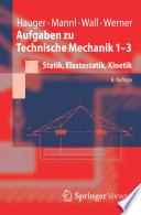 Aufgaben zu Technische Mechanik 1-3  : Statik, Elastostatik, Kinetik