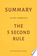 Summary of Mel Robbins's The 5 Second Rule by Milkyway Media