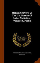 Monthly Review Of The U S Bureau Of Labor Statistics Volume 6