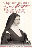 A Lenten Journey with Jesus Christ and Blessed Elizabeth of the Trinity