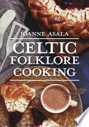 """Celtic Folklore Cooking"" by Joanne Asala"