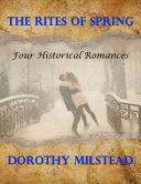 The Rites of Spring  Four Historical Romances