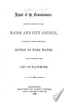 Report of the Commissioners Appointed by Authority of the Mayor and City Council to Examine the Sources from which a Supply of Pure Water May be Obtained for the City of Baltimore