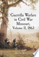Guerrilla Warfare In Civil War Missouri Volume Ii 1863