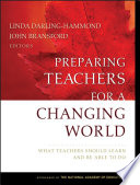 """Preparing Teachers for a Changing World: What Teachers Should Learn and Be Able to Do"" by Linda Darling-Hammond, John Bransford"