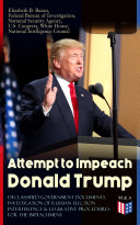 Attempt to Impeach Donald Trump - Declassified Government Documents, Investigation of Russian Election Interference & Legislative Procedures for the Impeachment [Pdf/ePub] eBook