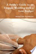 A Bride's Guide to an Elegant Wedding with a Low Budget Pdf/ePub eBook