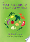 The Vegetable Dishes I Can t Live Without Book