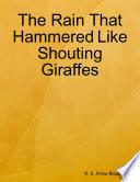 The Rain That Hammered Like Shouting Giraffes