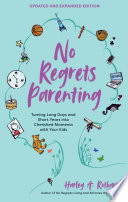 No Regrets Parenting  Updated and Expanded Edition Book PDF