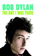 Bob Dylan  The Day I Was There