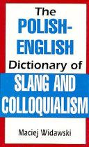 The Polish English Dictionary Of Slang And Colloquialism