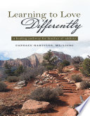 Learning To Love Differently A Healing Pathway For Families Of Addicts