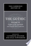 The Cambridge History of the Gothic  Volume 3  Gothic in the Twentieth and Twenty First Centuries
