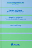 Canada and Marine Environmental Protection Charting a Legal Course Towards Sustainable Development Book